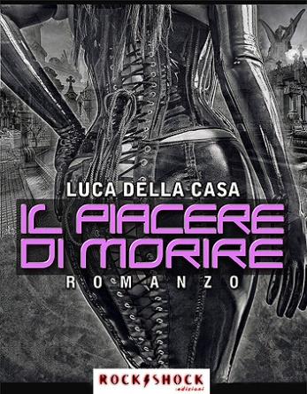 la copertina de Il piacere di morire nero gotico fetish di Luca della Casa